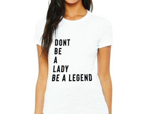 Don't Be A Lady, Be A Legend Tee by Cherry Co.
